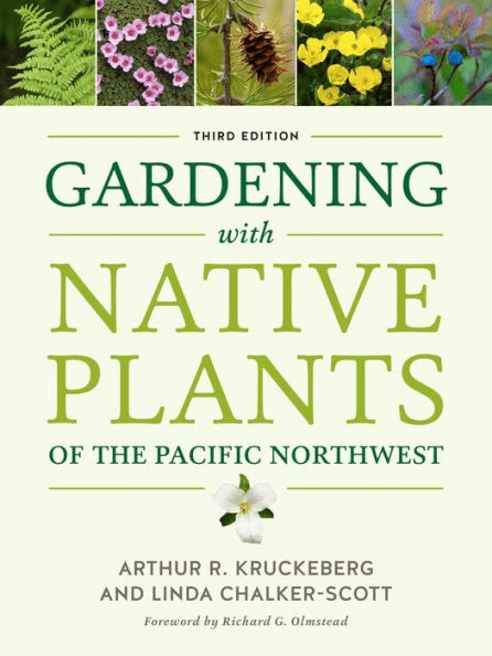 Gardening with Native Plants of the Pacific Northwest, Third Edition